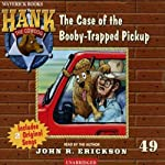 The Case of the Booby-Trapped Pickup: Hank the Cowdog (       UNABRIDGED) by John R. Erickson Narrated by John R. Erickson