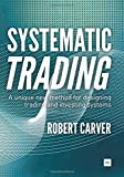 img - for Systematic Trading: A unique new method for designing trading and investing systems book / textbook / text book