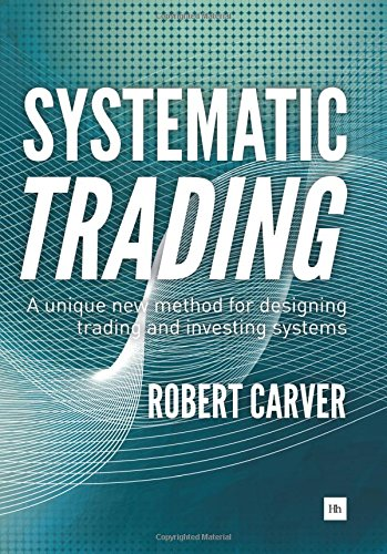 Systematic Trading: A unique new method for designing trading and investing systems, by Robert Carver