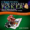 Crushing Low Stakes Poker: How to Make $1,000s Playing Low Stakes Sit 'n Gos: Volume 3: Hyper Turbos Audiobook by Mike Turner Narrated by Mike Turner