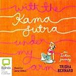With the Kama Sutra Under My Arm: An Indian Journey | Trisha Bernard