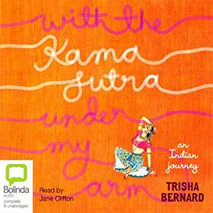 With the Kama Sutra Under My Arm: An Indian Journey | [Trisha Bernard]