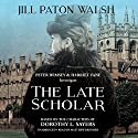 The Late Scholar: The Lord Peter Wimsey and Harriet, Book 4 Audiobook by Jill Paton Walsh Narrated by Matthew Brenher