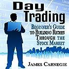 Day Trading: Beginner's Guide to Building Riches Through the Stock Market Hörbuch von James Carnegie Gesprochen von: Martin James