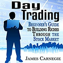 Day Trading: Beginner's Guide to Building Riches Through the Stock Market Audiobook by James Carnegie Narrated by Martin James