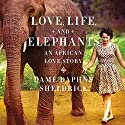Love, Life, and Elephants: An African Love Story (       UNABRIDGED) by Daphne Sheldrick Narrated by Virginia McKenna