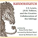 Bandersnatch: C.S. Lewis, J.R.R. Tolkien, and the Creative Collaboration of the Inklings Audiobook by Diana Pavlac Glyer Narrated by Michael Ward
