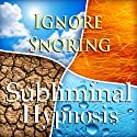 Ignore Snoring Subliminal Affirmations: Sleep Apnea and Sleeping Soundly, Solfeggio Tones, Binaural Beats, Self Help Meditation Hypnosis  by Subliminal Hypnosis