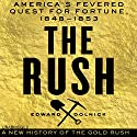 The Rush: America's Fevered Quest for Fortune, 1848-1853 (       UNABRIDGED) by Edward Dolnick Narrated by Bernard Setaro Clark