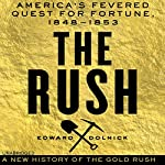 The Rush: America's Fevered Quest for Fortune, 1848-1853 | Edward Dolnick