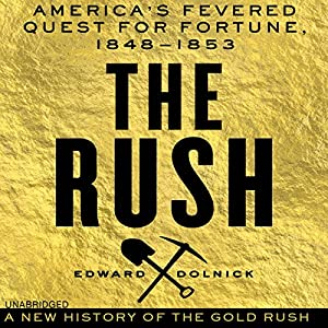 The Rush: America's Fevered Quest for Fortune, 1848-1853 | [Edward Dolnick]