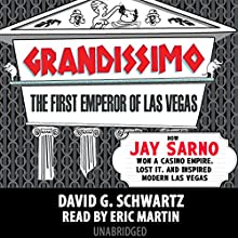 Grandissimo: The First Emperor of Las Vegas: How Jay Sarno Won a Casino Empire, Lost It, and Inspired Modern Las Vegas (       UNABRIDGED) by David G. Schwartz Narrated by Eric Martin