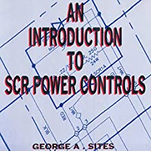 An Introduction to SCR Power Controls (       UNABRIDGED) by George A. Sites Narrated by Michael Welte