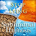 Stop Lying Subliminal Affirmations: Compulsive Liar & Be Honest, Solfeggio Tones, Binaural Beats, Self Help Meditation Hypnosis  by Subliminal Hypnosis