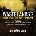 Wastelands 2: More Stories of the Apocalypse (       UNABRIDGED) by John Joseph Adams (edited by), George R. R. Martin, Junot Díaz, Hugh Howey, David Brin, Paolo Bacigalupi, Seanan McGuire Narrated by J. Paul Boehmer, Cassandra Campbell, Orson Scott Card, Gabrielle de Cuir, Jamye Grant