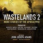 Wastelands 2: More Stories of the Apocalypse | John Joseph Adams (edited by),George R. R. Martin,Junot Díaz,Hugh Howey,David Brin,Paolo Bacigalupi,Seanan McGuire