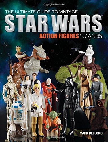 The Ultimate Guide to Vintage Star Wars Action Figures, 1977-1985 by Mark Bellomo (26-Dec-2014) Paperback