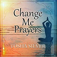 Change Me Prayers: The Hidden Power of Spiritual Surrender (       UNABRIDGED) by Tosha Silver Narrated by Tosha Silver