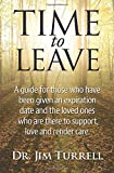 img - for By Dr. Jim Turrell Time To Leave: A guide for those who have been given an expiration date and the loved ones who are t (1st First Edition) [Paperback] book / textbook / text book