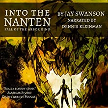 Into the Nanten: Fall of the Arbor King: Journal Two Audiobook by Jay Swanson Narrated by Dennis Kleinman