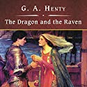 The Dragon and the Raven Audiobook by G.A. Henty Narrated by John Bolen