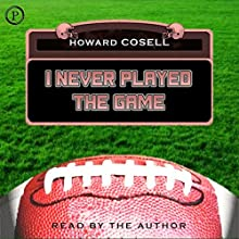 I Never Played the Game (       ABRIDGED) by Howard Cosell Narrated by Howard Cosell