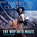 The Way into Magic: The Great Way, Book 2 Audiobook by Harry Connolly Narrated by Michael Kramer
