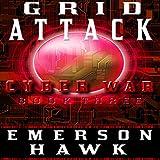 Grid Attack: Cyber War, Book Three
