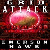 Grid Attack: Cyber War, Book Three | Emerson Hawk