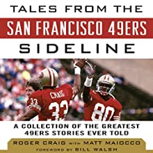 Tales from the San Francisco 49ers Sideline: A Collection of the Greatest 49ers Stories Ever Told (       UNABRIDGED) by Matt Maiocco, Roger Craig Narrated by David Crommett
