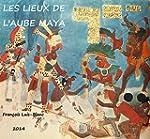 Les Lieux de l'Aube Maya