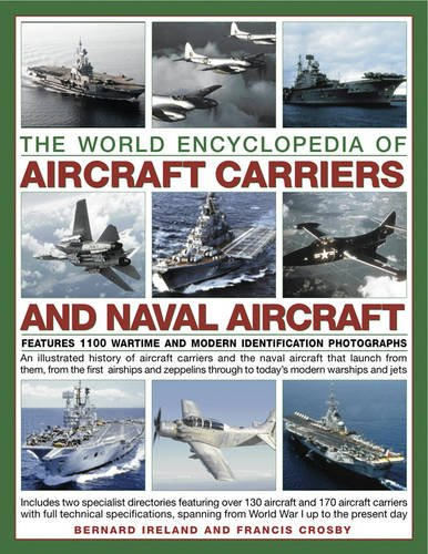 The World Encyclopedia of Aircraft Carriers and Naval Aircraft: An Illustrated History Of Aircraft Carriers And The Naval Aircraft That Launch From ... Wartime And Modern Identification Photographs PDF