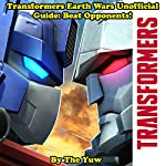 Transformers Earth Wars Unofficial Guide: Beat Opponents! |  The Yuw