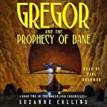 Gregor and the Prophecy of Bane: Underland Chronicles, Book 2 | Suzanne Collins