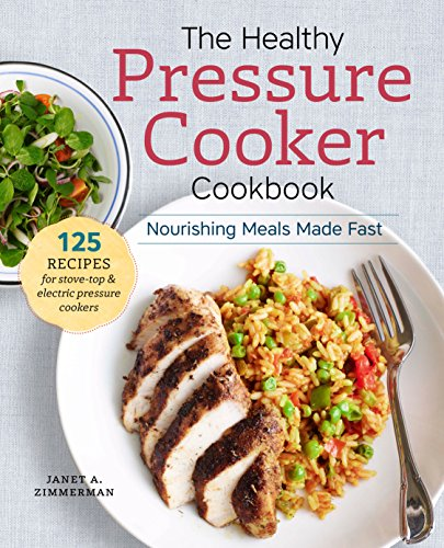 The Healthy Pressure Cooker Cookbook: Nourishing Meals Made Fast (Healthy Cooking Recipes compare prices)