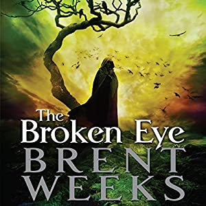 The Broken Eye: Lightbringer, Book Three | [Brent Weeks]