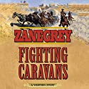 Fighting Caravans: A Western Story Audiobook by Zane Grey Narrated by John McLain