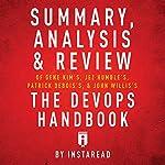 Summary, Analysis & Review of Gene Kim's, Jez Humble's, Patrick Debois's, & John Willis's The DevOps Handbook by Instaread |  Instaread