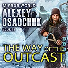 The Way of the Outcast: Mirror World, Book 3 Audiobook by Alexey Osadchuk Narrated by Kyle McCarley