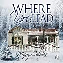Where You Lead (       UNABRIDGED) by Mary Calmes Narrated by Greg Tremblay