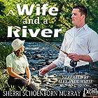 A Wife and a River Hörbuch von Sherri Schoenborn Murray Gesprochen von: Alex Hyde-White, Bo Hudson
