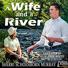 A Wife and a River Audiobook by Sherri Schoenborn Murray Narrated by Alex Hyde-White, Bo Hudson