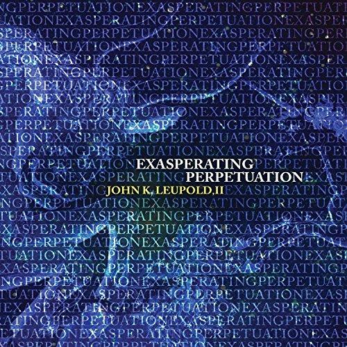 john-k-leupold-ii-exasperating-perpetuation-by-dan-shomper-2013-08-03