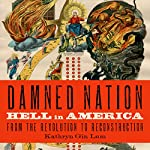 Damned Nation: Hell in America From the Revolution to Reconstruction | Kathryn Gin Lum