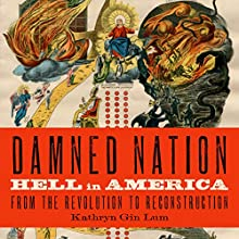 Damned Nation: Hell in America From the Revolution to Reconstruction (       UNABRIDGED) by Kathryn Gin Lum Narrated by Suzanne Toren