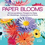 Paper Blooms: 25 Extraordinary Flowers
