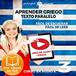 Aprender Griego - Texto Paralelo - Fácil de Leer   Fácil de Escuchar: Curso en Audio, No. 3 [Learn Greek - Parallel Text - Easy Reader - Easy Audio: Audio Course, No. 3]: Lectura Fácil en Griego    Polyglot Planet