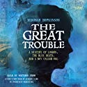 The Great Trouble: A Mystery of London, the Blue Death, and a Boy Called Eel Audiobook by Deborah Hopkinson Narrated by Matthew Frow, Kimberly Farr
