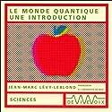 Le monde quantique - une introduction Discours Auteur(s) : Jean-Marc Lévy-Leblond Narrateur(s) : Jean-Marc Lévy-Leblond