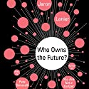 Who Owns the Future? (       UNABRIDGED) by Jaron Lanier Narrated by Pete Simoneilli